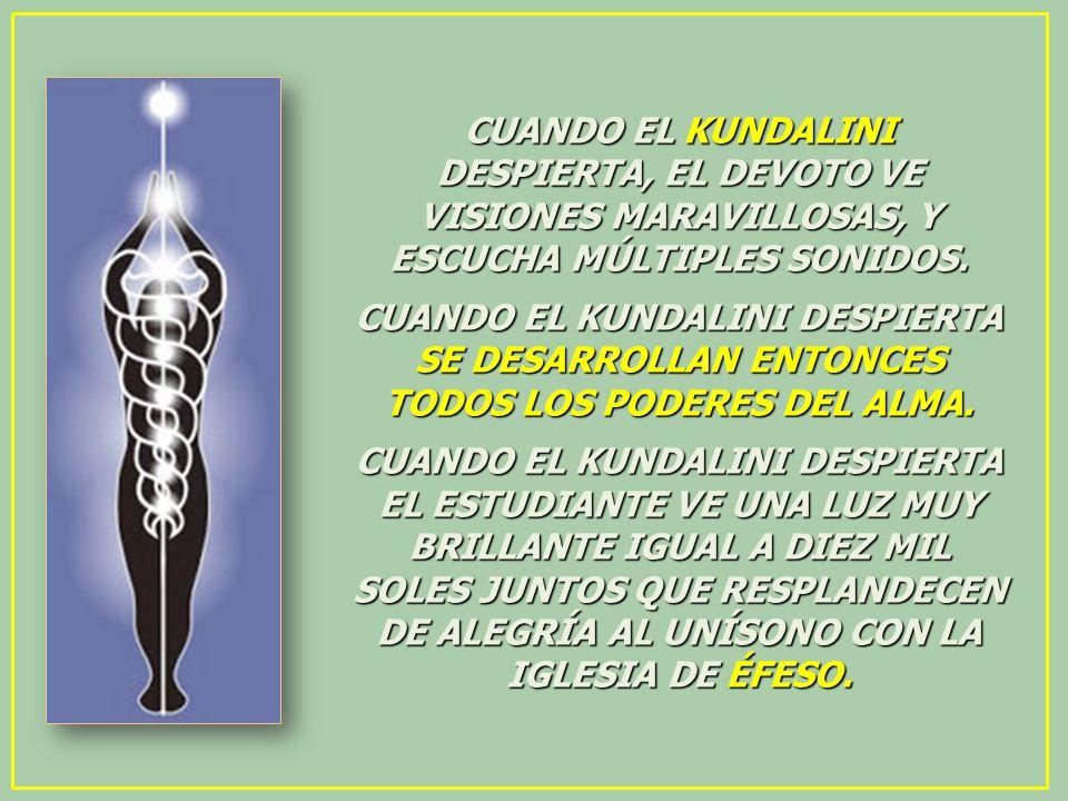 CUANDO EL KUNDALINI DESPIERTA, EL DEVOTO VE VISIONES MARAVILLOSAS, Y ESCUCHA MÚLTIPLES SONIDOS.