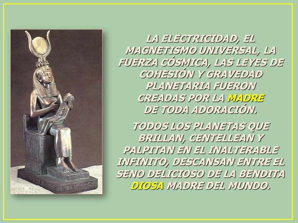 LA ELECTRICIDAD, EL MAGNETISMO UNIVERSAL, LA FUERZA CÓSMICA, LAS LEYES DE COHESIÓN Y GRAVEDAD PLANETARIA FUERON