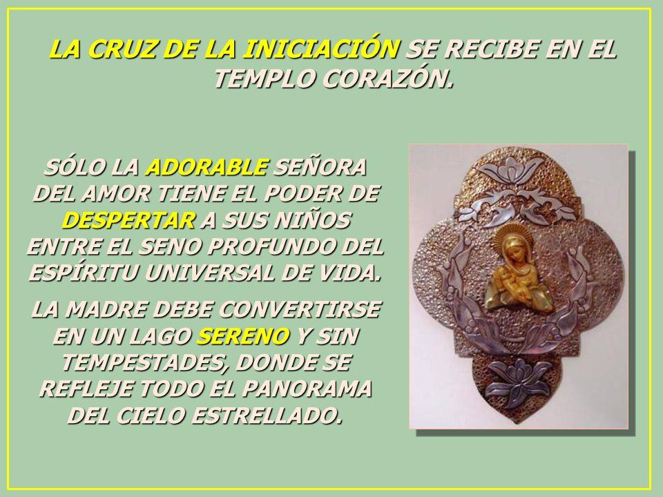 LA CRUZ DE LA INICIACIÓN SE RECIBE EN EL TEMPLO CORAZÓN.