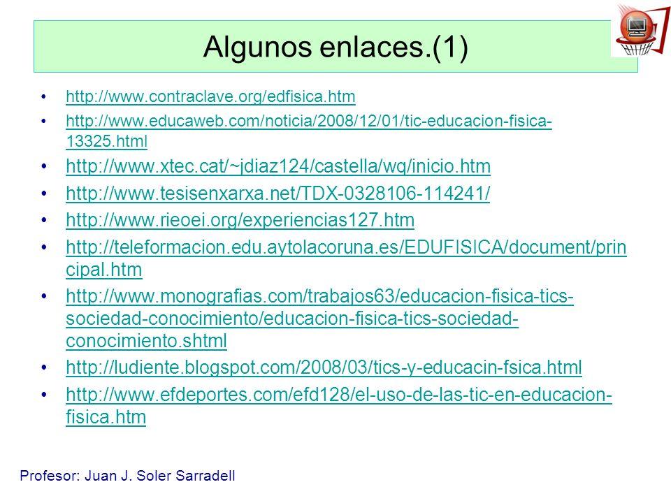 Algunos enlaces.(1) http://www.contraclave.org/edfisica.htm. http://www.educaweb.com/noticia/2008/12/01/tic-educacion-fisica-13325.html.