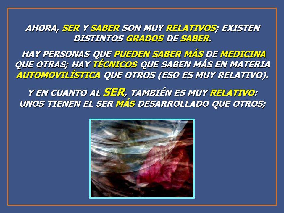 AHORA, SER Y SABER SON MUY RELATIVOS; EXISTEN DISTINTOS GRADOS DE SABER.