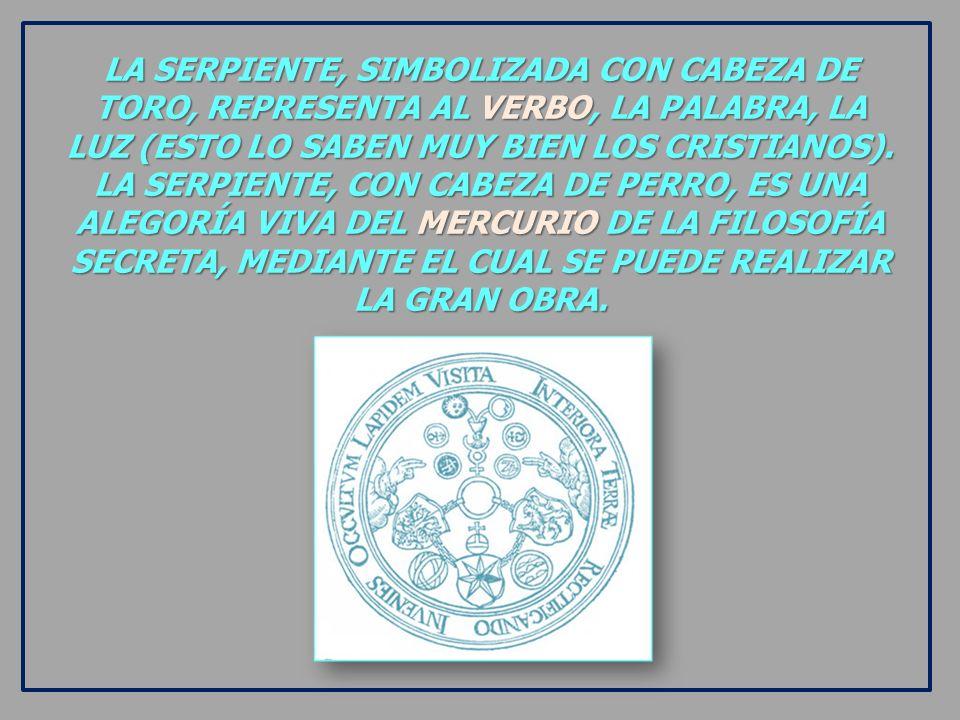 LA SERPIENTE, SIMBOLIZADA CON CABEZA DE TORO, REPRESENTA AL VERBO, LA PALABRA, LA LUZ (ESTO LO SABEN MUY BIEN LOS CRISTIANOS).