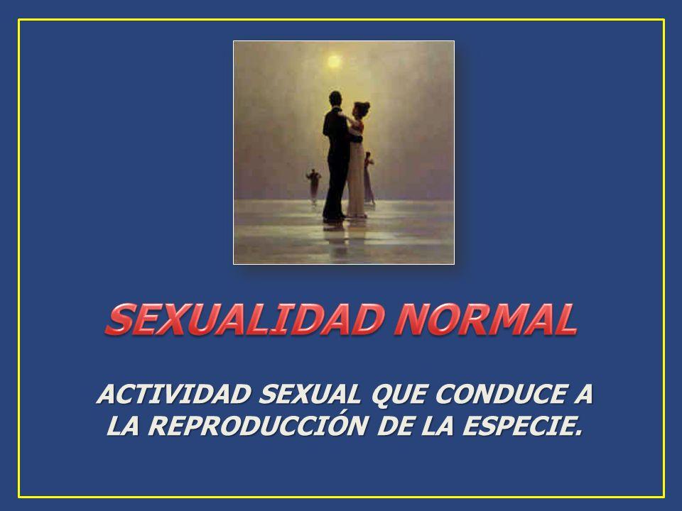 ACTIVIDAD SEXUAL QUE CONDUCE A LA REPRODUCCIÓN DE LA ESPECIE.