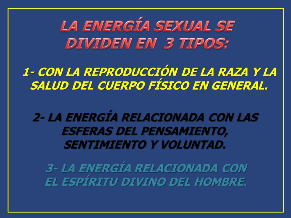 LA ENERGÍA SEXUAL SE DIVIDEN EN 3 TIPOS:
