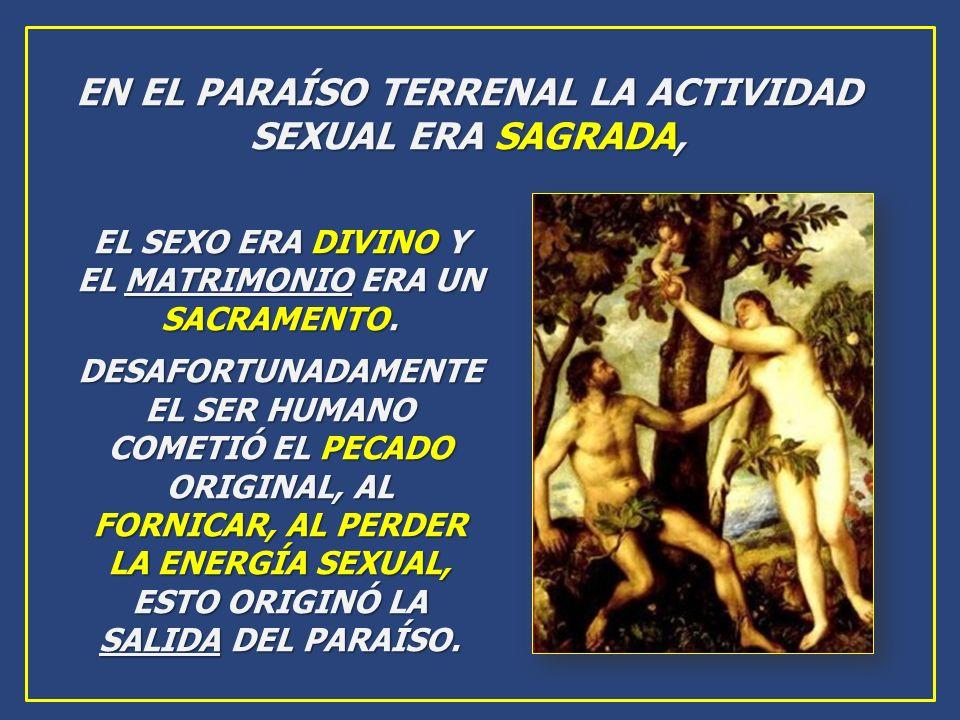 EN EL PARAÍSO TERRENAL LA ACTIVIDAD SEXUAL ERA SAGRADA,