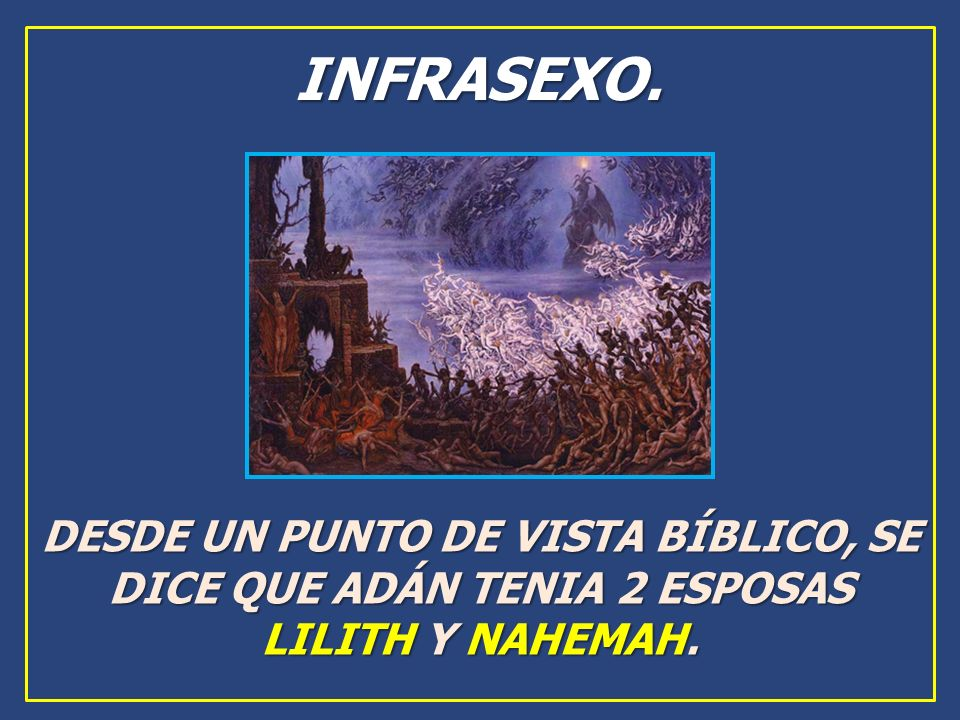 INFRASEXO. DESDE UN PUNTO DE VISTA BÍBLICO, SE DICE QUE ADÁN TENIA 2 ESPOSAS LILITH Y NAHEMAH.