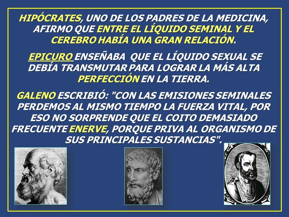 HIPÓCRATES, UNO DE LOS PADRES DE LA MEDICINA, AFIRMO QUE ENTRE EL LÍQUIDO SEMINAL Y EL CEREBRO HABÍA UNA GRAN RELACIÓN.