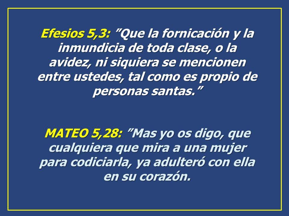 Efesios 5,3: Que la fornicación y la inmundicia de toda clase, o la avidez, ni siquiera se mencionen entre ustedes, tal como es propio de personas santas.