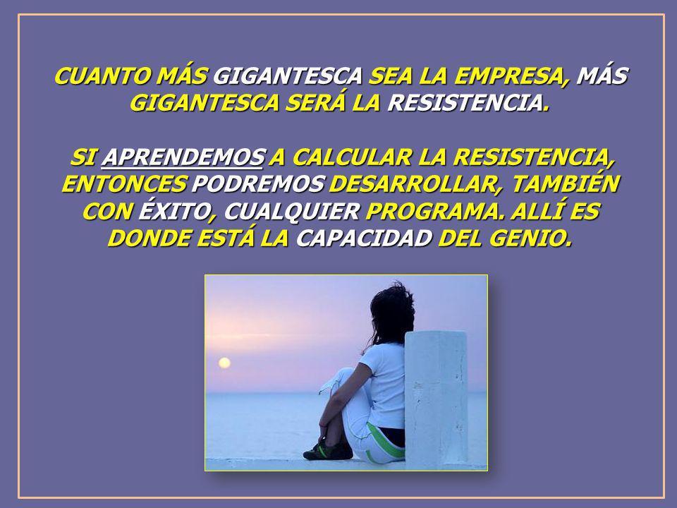 CUANTO MÁS GIGANTESCA SEA LA EMPRESA, MÁS GIGANTESCA SERÁ LA RESISTENCIA.