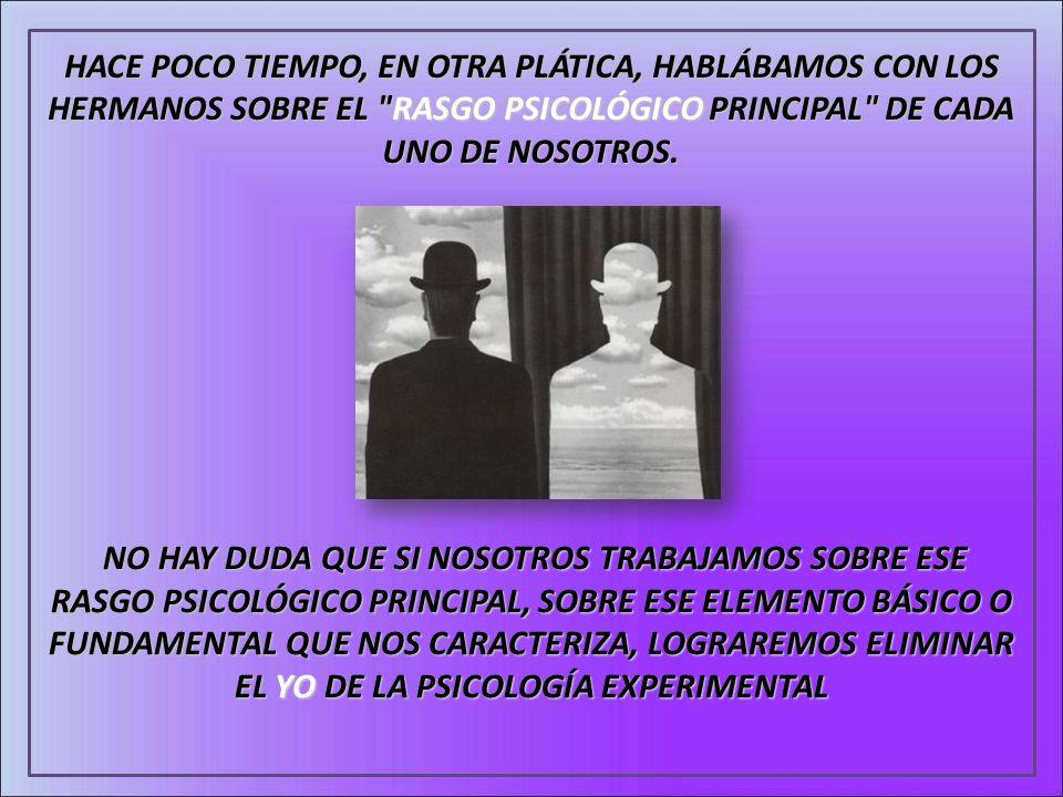 HACE POCO TIEMPO, EN OTRA PLÁTICA, HABLÁBAMOS CON LOS HERMANOS SOBRE EL RASGO PSICOLÓGICO PRINCIPAL DE CADA UNO DE NOSOTROS.