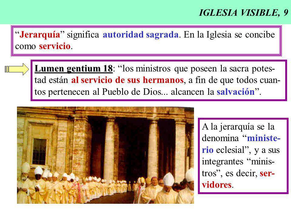 IGLESIA VISIBLE, 9 Jerarquía significa autoridad sagrada. En la Iglesia se concibe. como servicio.