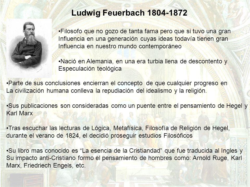 Ludwig Feuerbach 1804-1872 Filosofo que no gozo de tanta fama pero que si tuvo una gran.