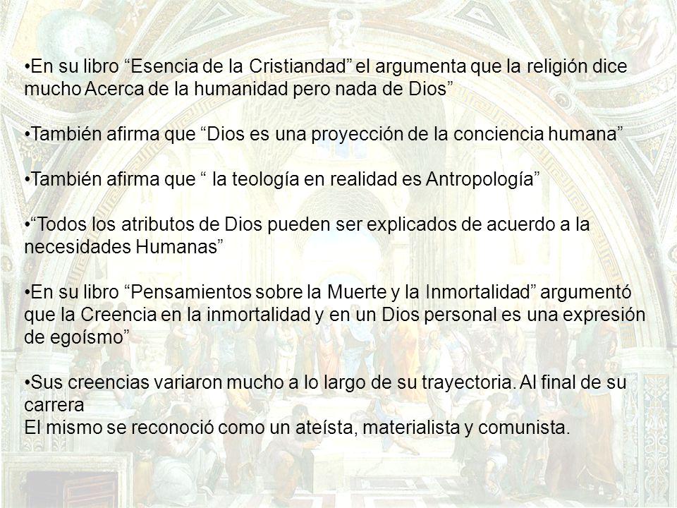 En su libro Esencia de la Cristiandad el argumenta que la religión dice mucho Acerca de la humanidad pero nada de Dios