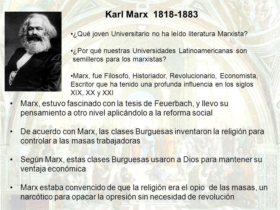 Karl Marx 1818-1883 ¿Qué joven Universitario no ha leído literatura Marxista ¿Por qué nuestras Universidades Latinoamericanas son.