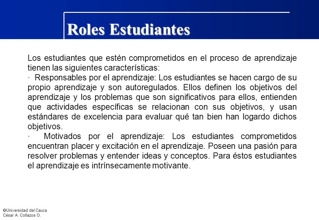 Roles Estudiantes Los estudiantes que estén comprometidos en el proceso de aprendizaje tienen las siguientes características: