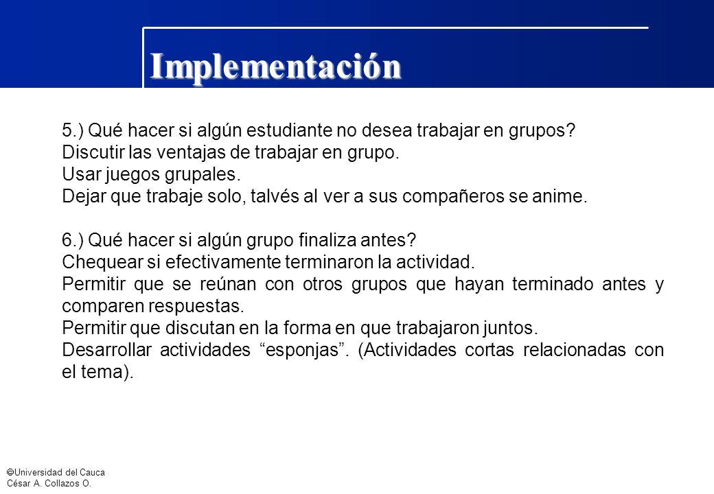 Implementación 5.) Qué hacer si algún estudiante no desea trabajar en grupos Discutir las ventajas de trabajar en grupo.