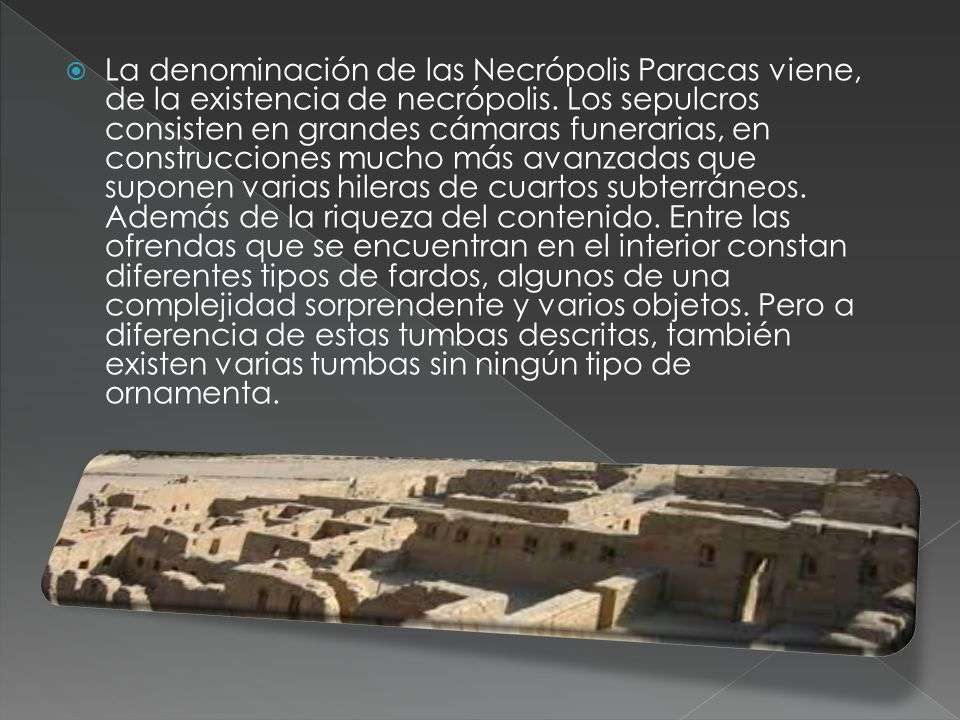 La denominación de las Necrópolis Paracas viene, de la existencia de necrópolis.