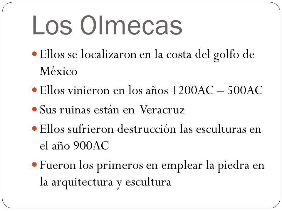 Los Olmecas Ellos se localizaron en la costa del golfo de México