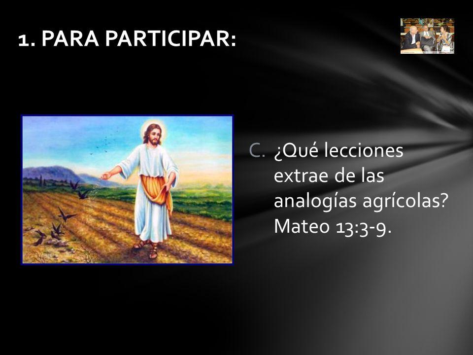 1. PARA PARTICIPAR: ¿Qué lecciones extrae de las analogías agrícolas Mateo 13:3-9.