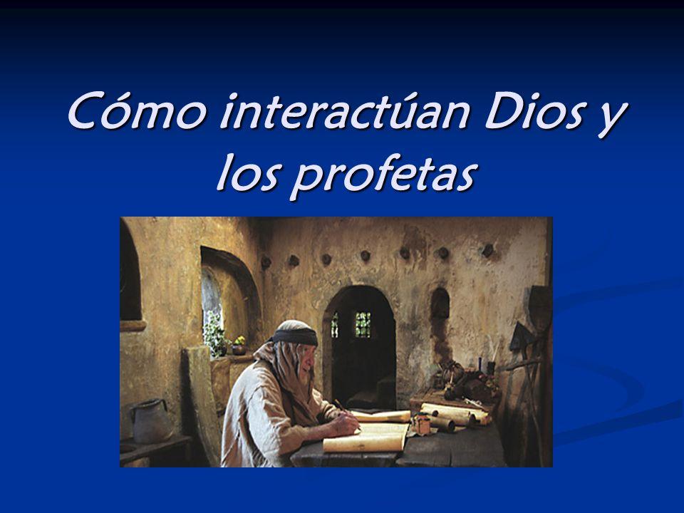 Cómo interactúan Dios y los profetas