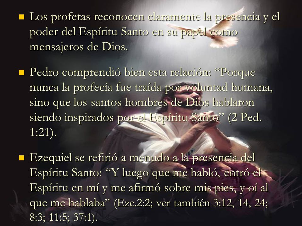 Los profetas reconocen claramente la presencia y el poder del Espíritu Santo en su papel como mensajeros de Dios.
