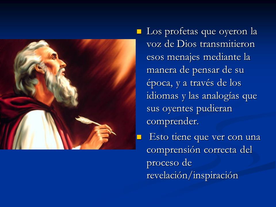 Los profetas que oyeron la voz de Dios transmitieron esos menajes mediante la manera de pensar de su época, y a través de los idiomas y las analogías que sus oyentes pudieran comprender.