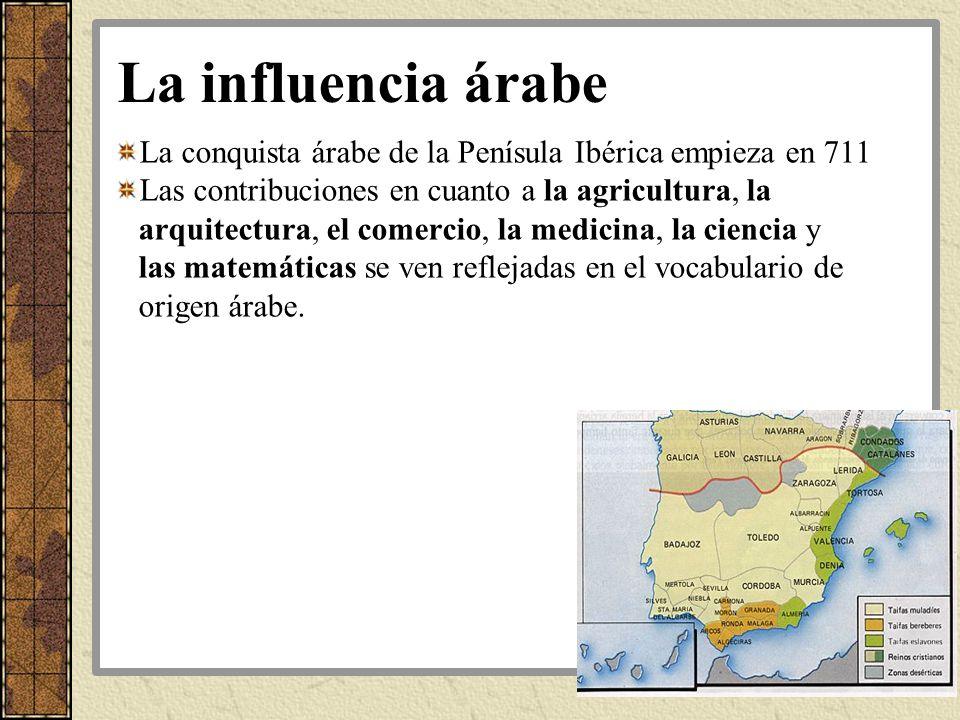 La influencia árabe La conquista árabe de la Penísula Ibérica empieza en 711.