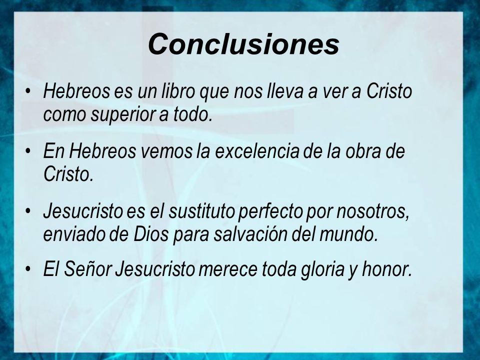 Conclusiones Hebreos es un libro que nos lleva a ver a Cristo como superior a todo. En Hebreos vemos la excelencia de la obra de Cristo.