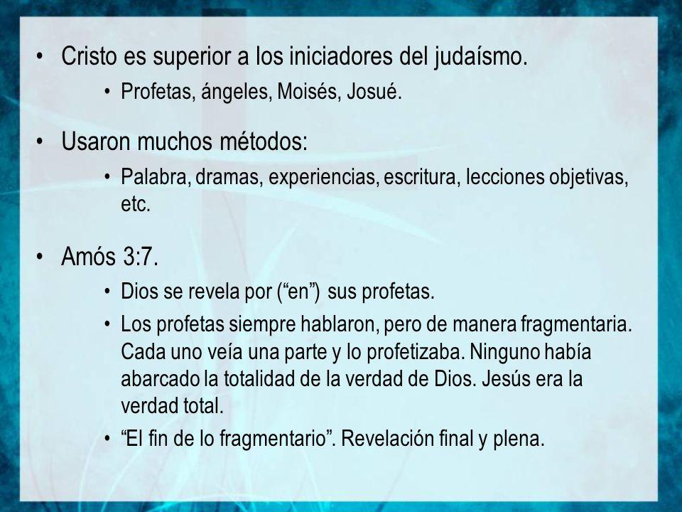 Cristo es superior a los iniciadores del judaísmo.