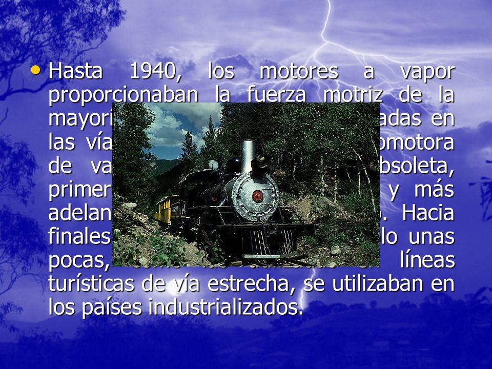 Hasta 1940, los motores a vapor proporcionaban la fuerza motriz de la mayoría de las locomotoras utilizadas en las vías férreas.