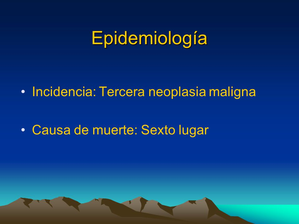 Epidemiología Incidencia: Tercera neoplasia maligna