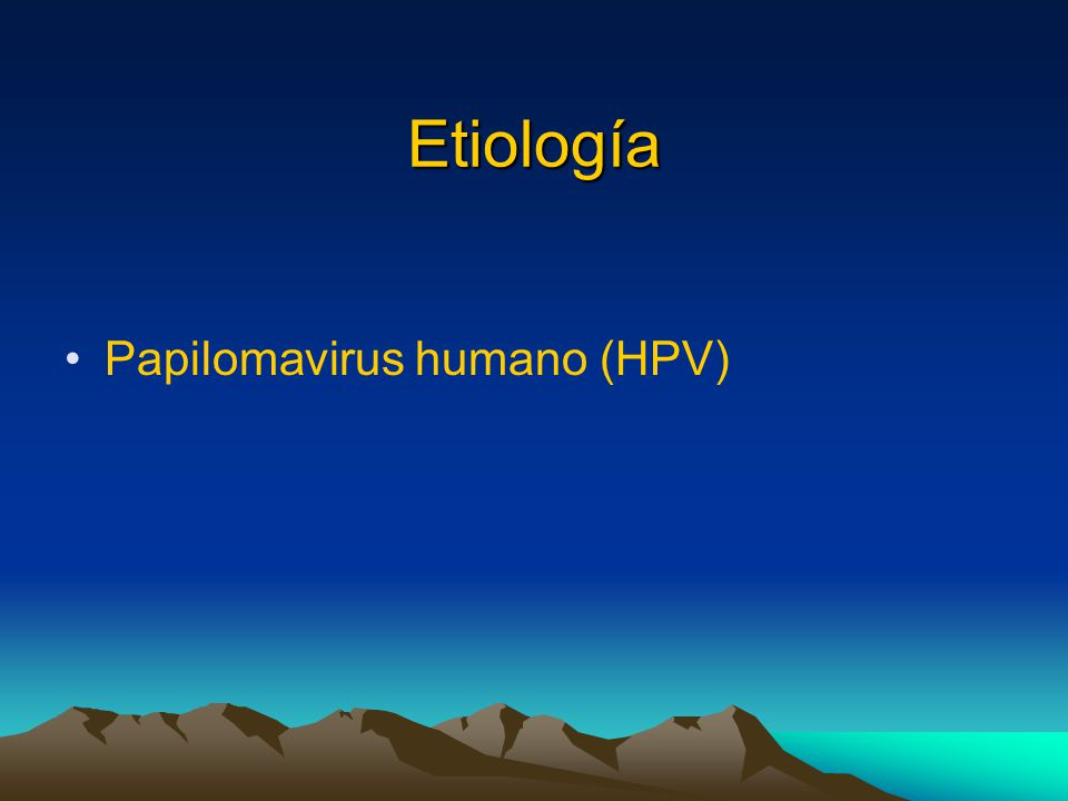Etiología Papilomavirus humano (HPV)