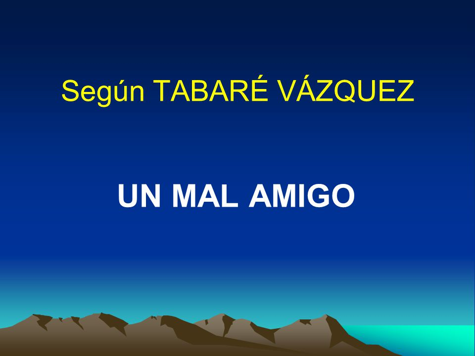 Según TABARÉ VÁZQUEZ UN MAL AMIGO