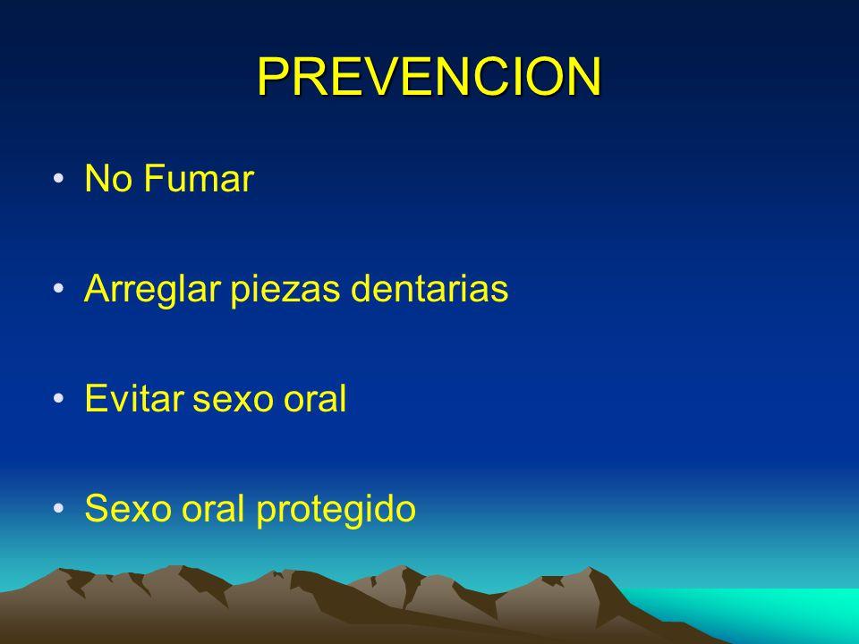 PREVENCION No Fumar Arreglar piezas dentarias Evitar sexo oral