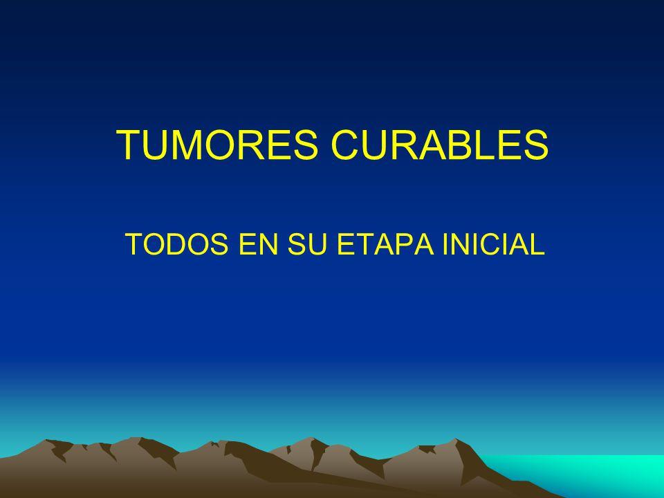 TUMORES CURABLES TODOS EN SU ETAPA INICIAL