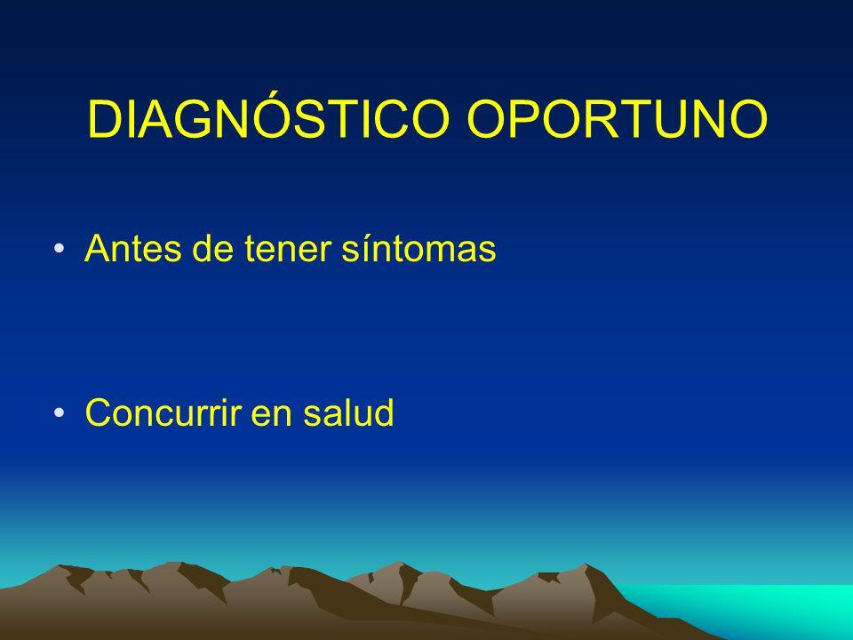 DIAGNÓSTICO OPORTUNO Antes de tener síntomas Concurrir en salud