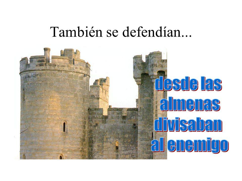 También se defendían... desde las almenas divisaban al enemigo