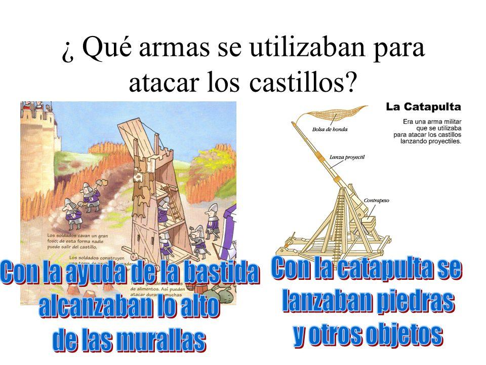 ¿ Qué armas se utilizaban para atacar los castillos