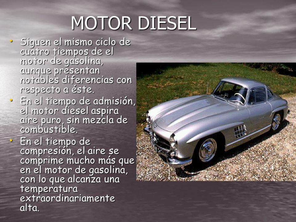 MOTOR DIESEL Siguen el mismo ciclo de cuatro tiempos de el motor de gasolina, aunque presentan notables diferencias con respecto a éste.