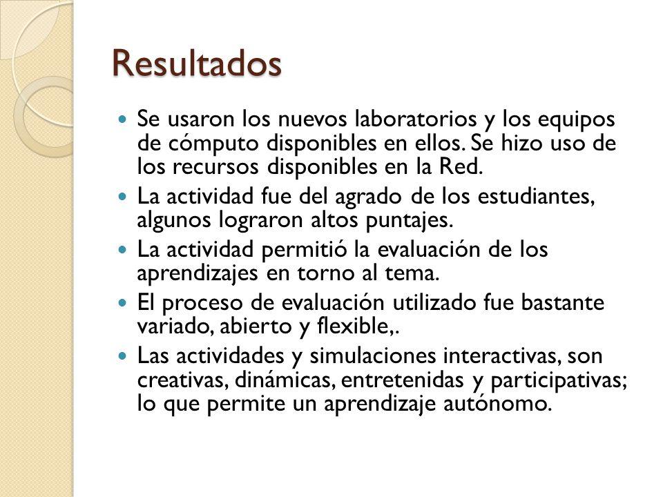Resultados Se usaron los nuevos laboratorios y los equipos de cómputo disponibles en ellos. Se hizo uso de los recursos disponibles en la Red.