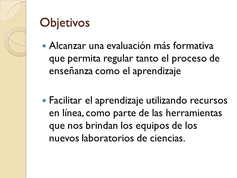 Objetivos Alcanzar una evaluación más formativa que permita regular tanto el proceso de enseñanza como el aprendizaje.
