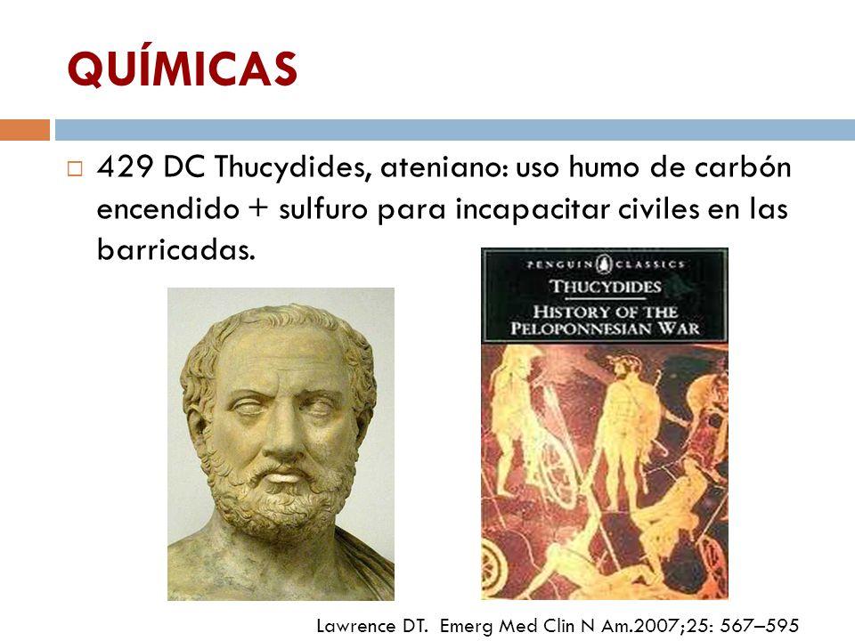 QUÍMICAS 429 DC Thucydides, ateniano: uso humo de carbón encendido + sulfuro para incapacitar civiles en las barricadas.