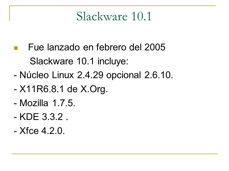 Slackware 10.1 Fue lanzado en febrero del 2005 Slackware 10.1 incluye: