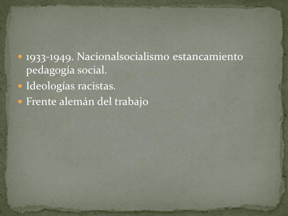 1933-1949. Nacionalsocialismo estancamiento pedagogía social.