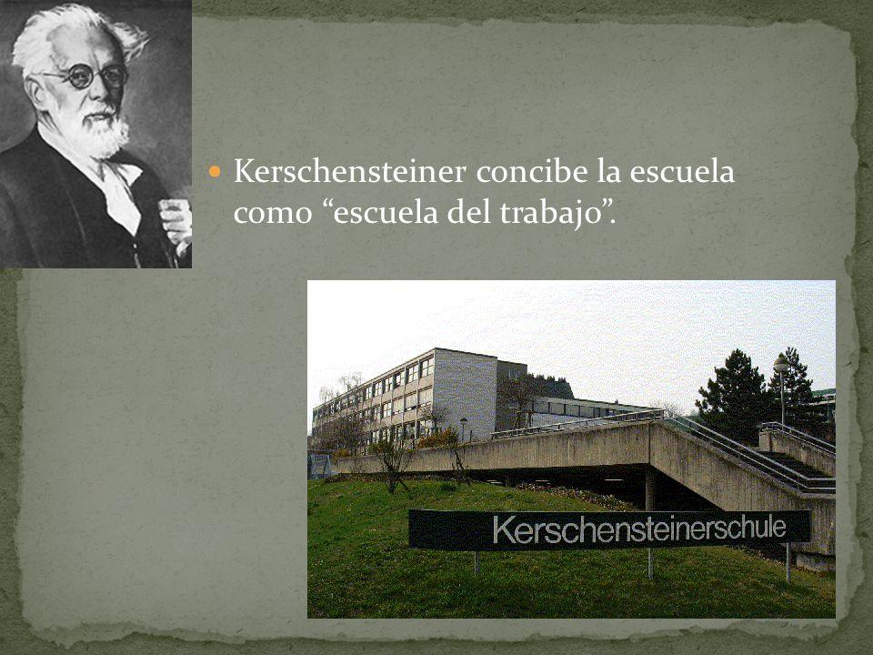 Kerschensteiner concibe la escuela como escuela del trabajo .