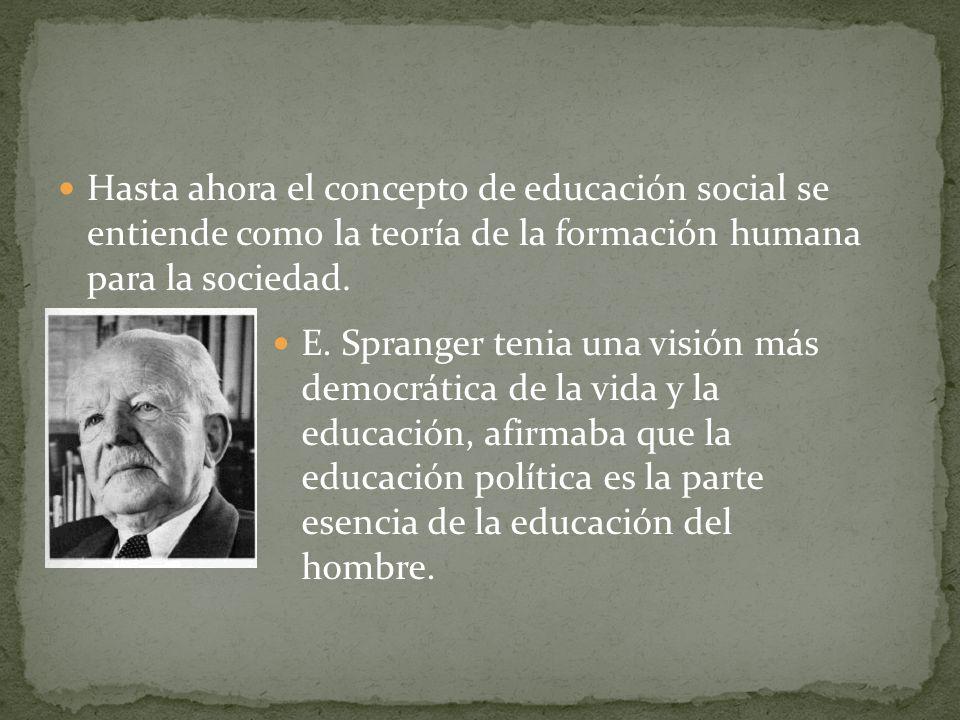 Hasta ahora el concepto de educación social se entiende como la teoría de la formación humana para la sociedad.