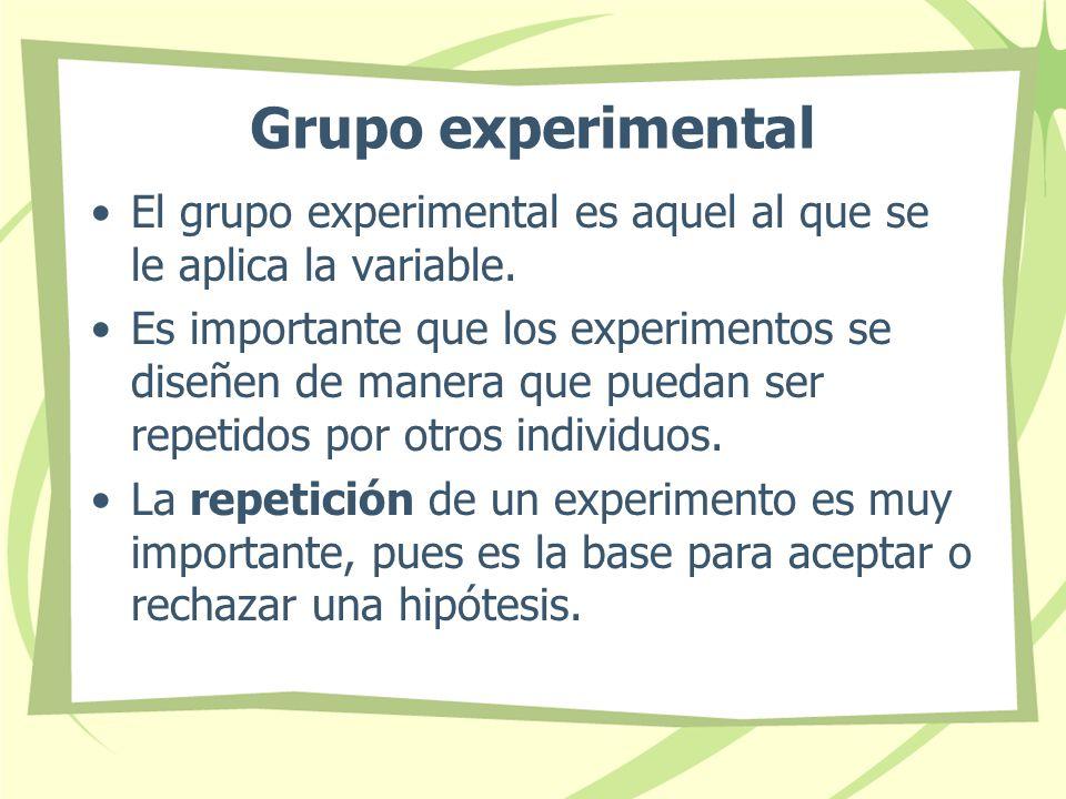 Grupo experimental El grupo experimental es aquel al que se le aplica la variable.