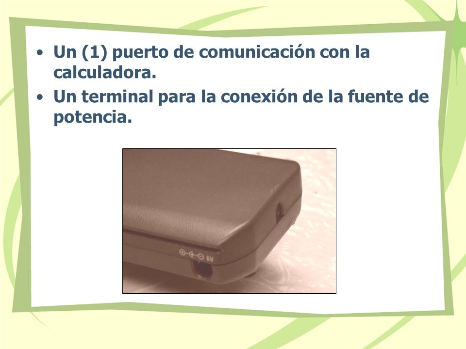 Un (1) puerto de comunicación con la calculadora.