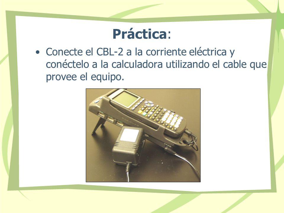 Práctica: Conecte el CBL-2 a la corriente eléctrica y conéctelo a la calculadora utilizando el cable que provee el equipo.