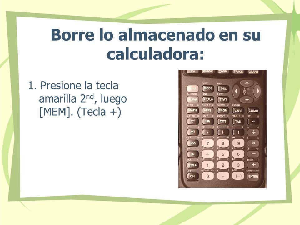 Borre lo almacenado en su calculadora:
